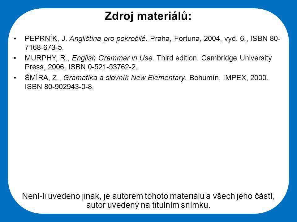 Střední škola Oselce Zdroj materiálů: PEPRNÍK, J. Angličtina pro pokročilé. Praha, Fortuna, 2004, vyd. 6., ISBN 80- 7168-673-5. MURPHY, R., English Gr