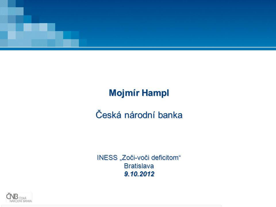 """Mojmír Hampl Česká národní banka INESS """"Zoči-voči deficitom Bratislava9.10.2012"""