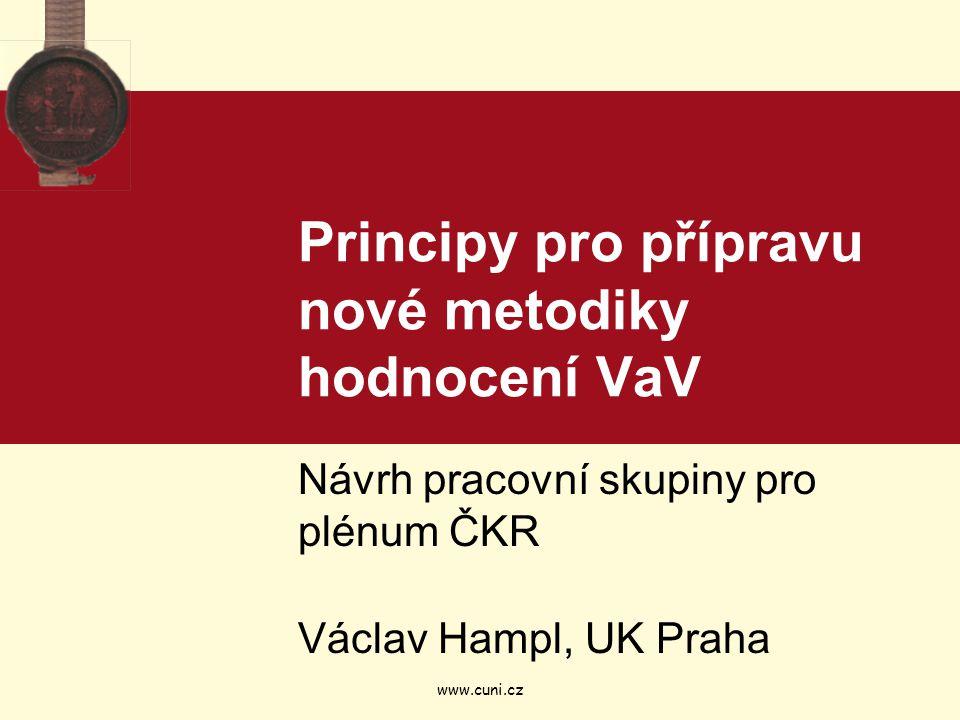 www.cuni.cz Principy pro přípravu nové metodiky hodnocení VaV Návrh pracovní skupiny pro plénum ČKR Václav Hampl, UK Praha