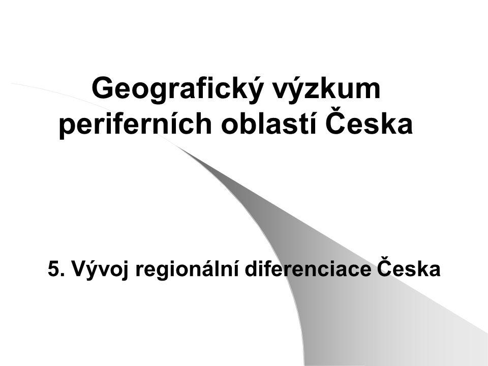 Geografický výzkum periferních oblastí Česka 5. Vývoj regionální diferenciace Česka
