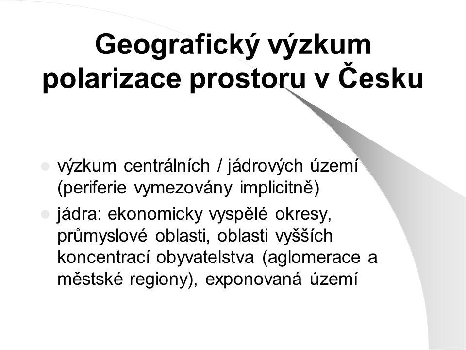 Geografický výzkum polarizace prostoru v Česku výzkum centrálních / jádrových území (periferie vymezovány implicitně) jádra: ekonomicky vyspělé okresy