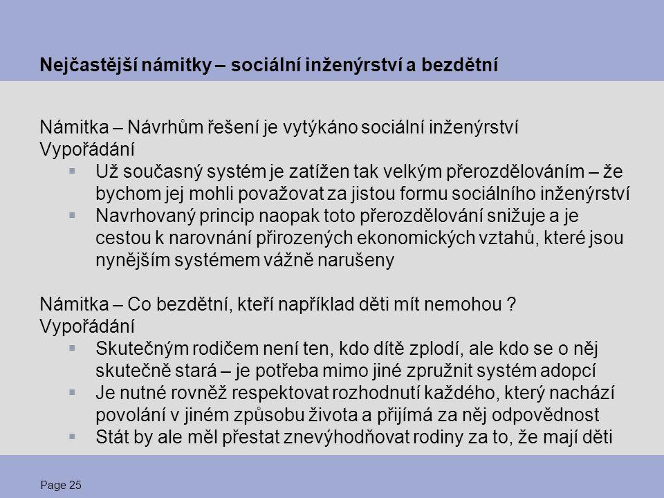 Page 25 Nejčastější námitky – sociální inženýrství a bezdětní Námitka – Návrhům řešení je vytýkáno sociální inženýrství Vypořádání  Už současný systé
