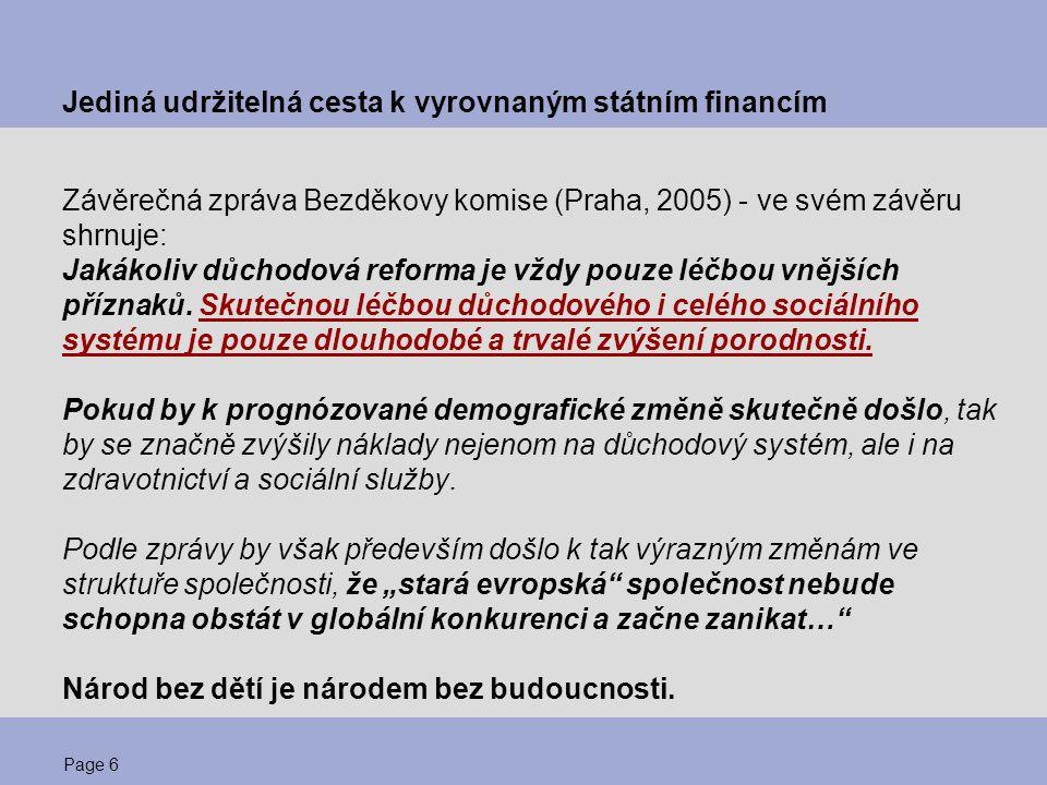 Page 6 Jediná udržitelná cesta k vyrovnaným státním financím Závěrečná zpráva Bezděkovy komise (Praha, 2005) - ve svém závěru shrnuje: Jakákoliv důcho