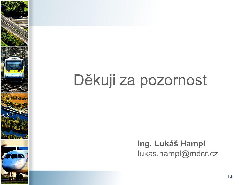 13 Děkuji za pozornost Ing. Lukáš Hampl lukas.hampl@mdcr.cz