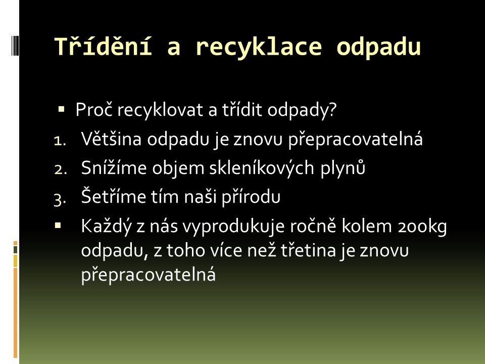 Třídění a recyklace odpadu  Proč recyklovat a třídit odpady? 1. Většina odpadu je znovu přepracovatelná 2. Snížíme objem skleníkových plynů 3. Šetřím