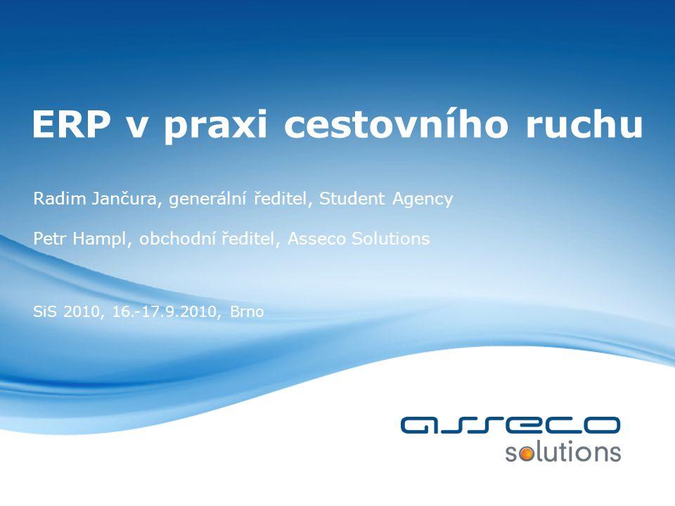 ERP v praxi cestovního ruchu Radim Jančura, generální ředitel, Student Agency Petr Hampl, obchodní ředitel, Asseco Solutions SiS 2010, 16.-17.9.2010, Brno