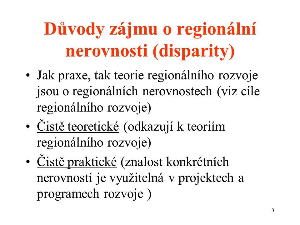 3 Důvody zájmu o regionální nerovnosti (disparity) Jak praxe, tak teorie regionálního rozvoje jsou o regionálních nerovnostech (viz cíle regionálního rozvoje) Čistě teoretické (odkazují k teoriím regionálního rozvoje) Čistě praktické (znalost konkrétních nerovností je využitelná v projektech a programech rozvoje )