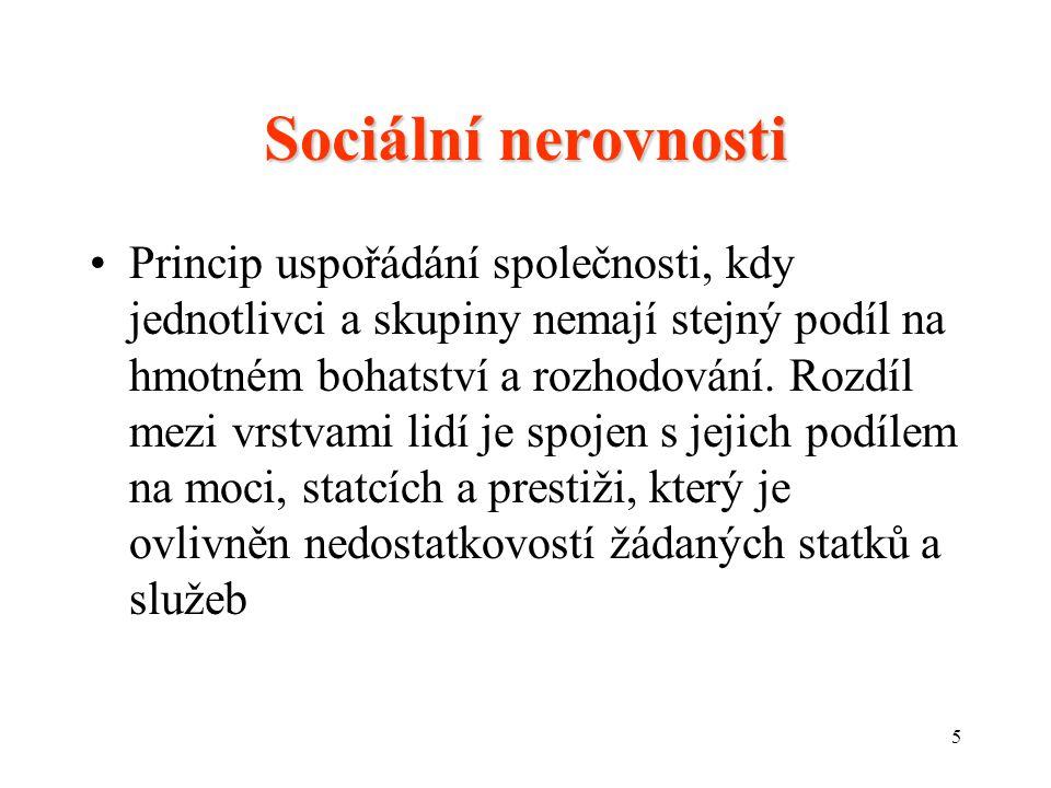 5 Sociální nerovnosti Princip uspořádání společnosti, kdy jednotlivci a skupiny nemají stejný podíl na hmotném bohatství a rozhodování.
