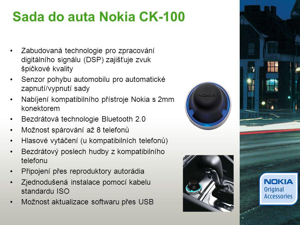 Sada do auta Nokia CK-100 Zabudovaná technologie pro zpracování digitálního signálu (DSP) zajišťuje zvuk špičkové kvality Senzor pohybu automobilu pro automatické zapnutí/vypnutí sady Nabíjení kompatibilního přístroje Nokia s 2mm konektorem Bezdrátová technologie Bluetooth 2.0 Možnost spárování až 8 telefonů Hlasové vytáčení (u kompatibilních telefonů) Bezdrátový poslech hudby z kompatibilního telefonu Připojení přes reproduktory autorádia Zjednodušená instalace pomocí kabelu standardu ISO Možnost aktualizace softwaru přes USB