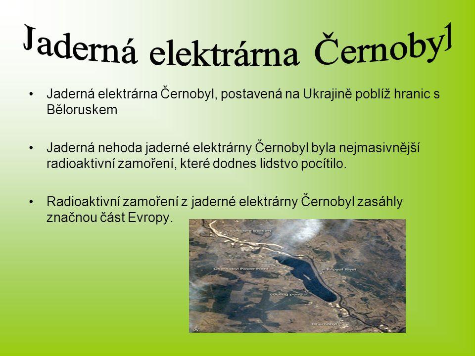 Jaderná elektrárna Černobyl, postavená na Ukrajině poblíž hranic s Běloruskem Jaderná nehoda jaderné elektrárny Černobyl byla nejmasivnější radioaktiv