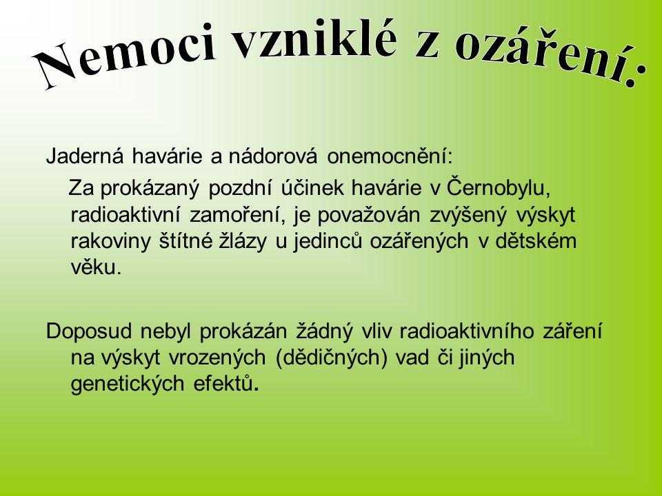 Jaderná havárie a nádorová onemocnění: Za prokázaný pozdní účinek havárie v Černobylu, radioaktivní zamoření, je považován zvýšený výskyt rakoviny ští