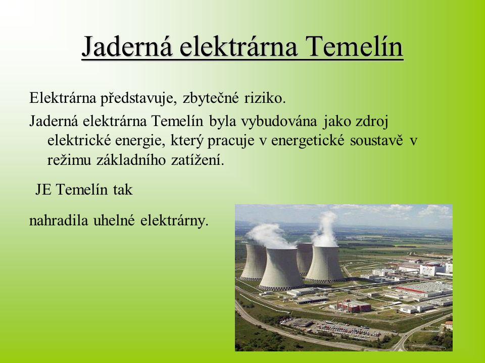 Jaderná elektrárna Temelín Elektrárna představuje, zbytečné riziko. Jaderná elektrárna Temelín byla vybudována jako zdroj elektrické energie, který pr