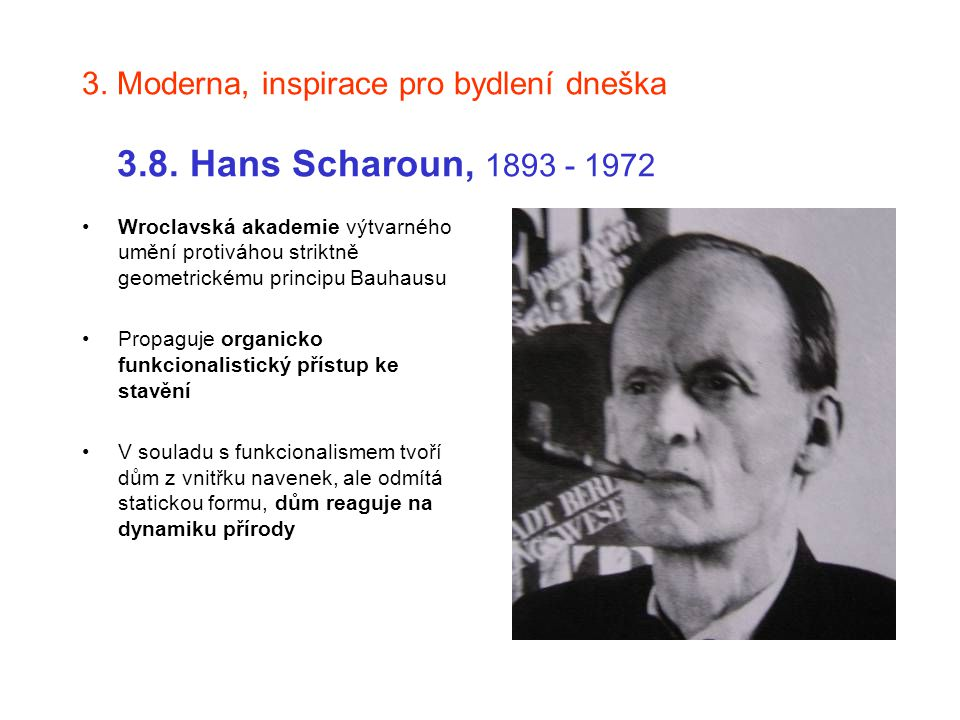 3. Moderna, inspirace pro bydlení dneška 3.8. Hans Scharoun, 1893 - 1972 Wroclavská akademie výtvarného umění protiváhou striktně geometrickému princi