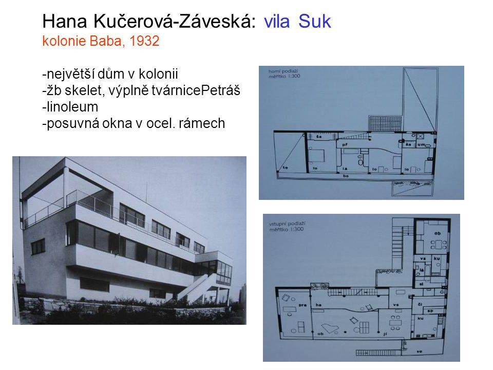 Hana Kučerová-Záveská: vila Suk kolonie Baba, 1932 -největší dům v kolonii -žb skelet, výplně tvárnicePetráš -linoleum -posuvná okna v ocel. rámech