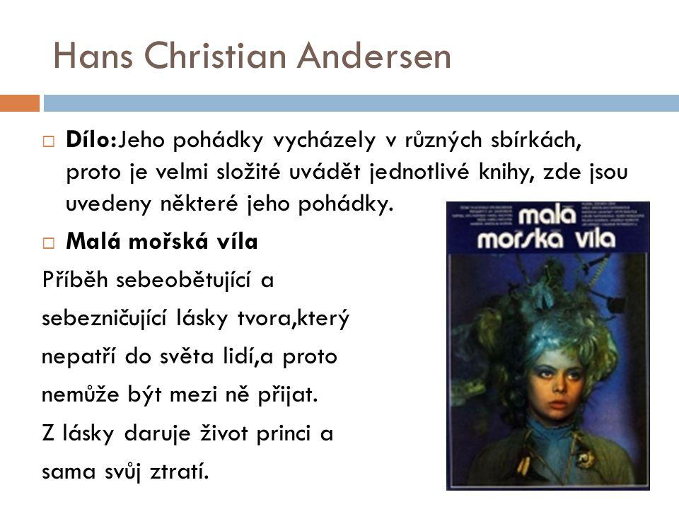 Hans Christian Andersen  Dílo:Jeho pohádky vycházely v různých sbírkách, proto je velmi složité uvádět jednotlivé knihy, zde jsou uvedeny některé jeh