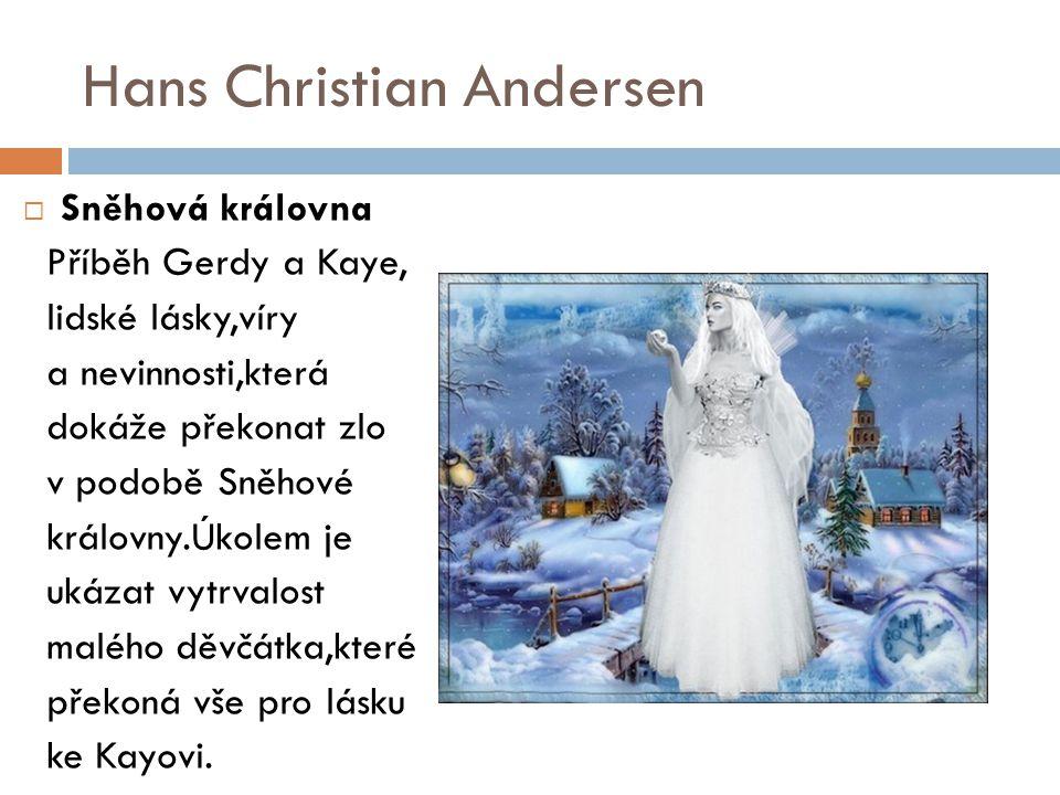 Hans Christian Andersen  Sněhová královna Příběh Gerdy a Kaye, lidské lásky,víry a nevinnosti,která dokáže překonat zlo v podobě Sněhové královny.Úko