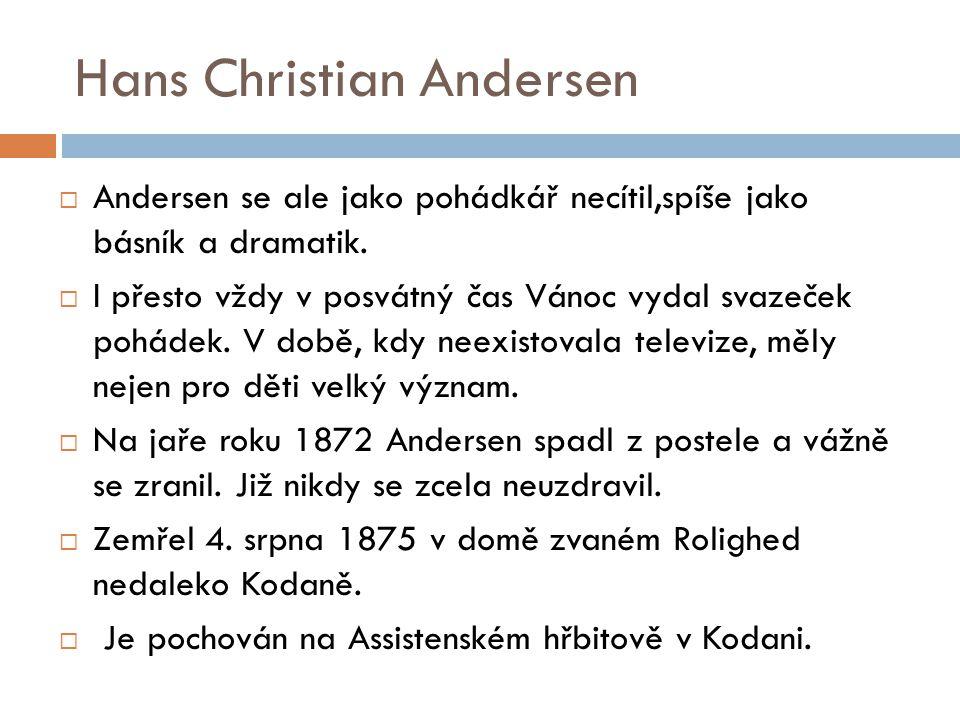 Hans Christian Andersen  Andersen se ale jako pohádkář necítil,spíše jako básník a dramatik.  I přesto vždy v posvátný čas Vánoc vydal svazeček pohá