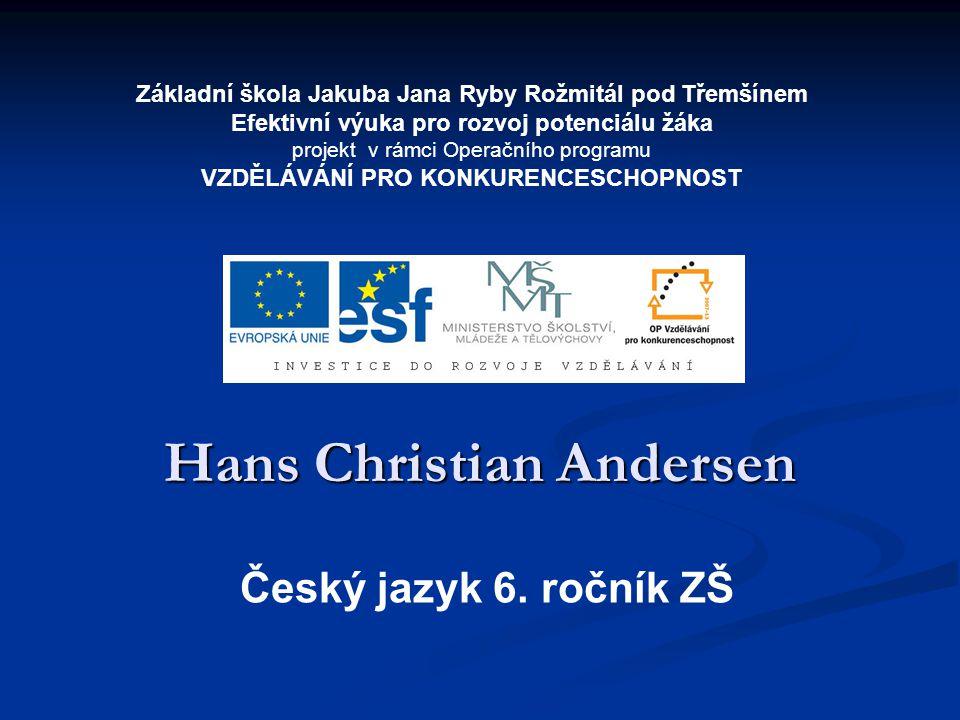 Hans Christian Andersen [2.4.1805-4.8.1875] Proslulý světový pohádkář Hans Christian Andersen se narodil v Odense na ostrově Fynu v chudé rodině a prakticky do své čtyřicítky byl závislý na podpoře různých mecenášů.