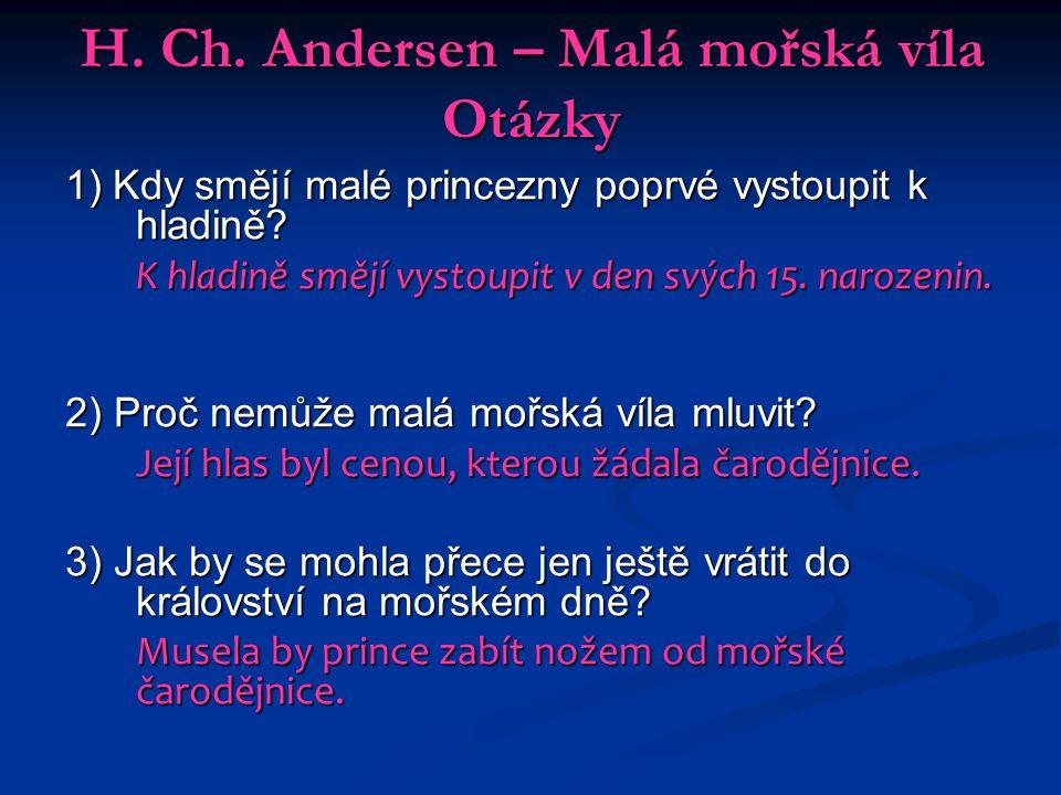 H. Ch. Andersen – Malá mořská víla Otázky 1) Kdy smějí malé princezny poprvé vystoupit k hladině? K hladině smějí vystoupit v den svých 15. narozenin.