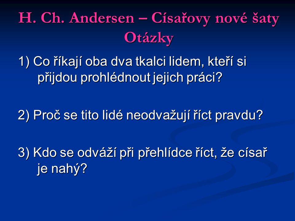 H. Ch. Andersen – Císařovy nové šaty Otázky 1) Co říkají oba dva tkalci lidem, kteří si přijdou prohlédnout jejich práci? 2) Proč se tito lidé neodvaž