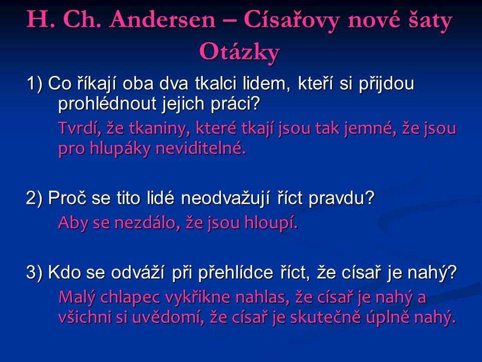H. Ch. Andersen – Císařovy nové šaty Otázky 1) Co říkají oba dva tkalci lidem, kteří si přijdou prohlédnout jejich práci? Tvrdí, že tkaniny, které tka