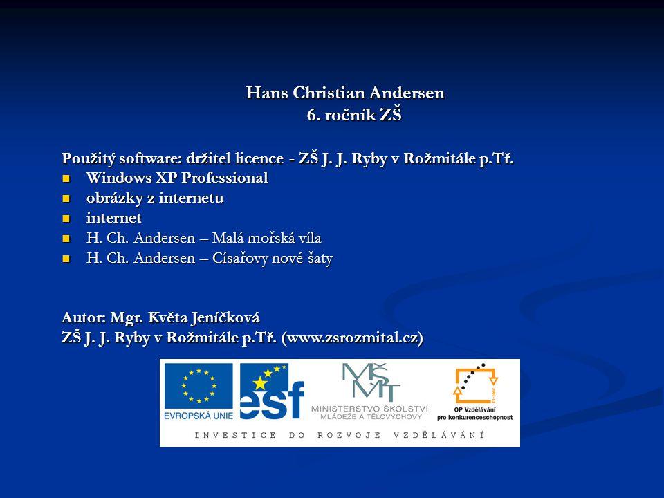 Hans Christian Andersen 6. ročník ZŠ 6. ročník ZŠ Použitý software: držitel licence - ZŠ J. J. Ryby v Rožmitále p.Tř. Windows XP Professional Windows