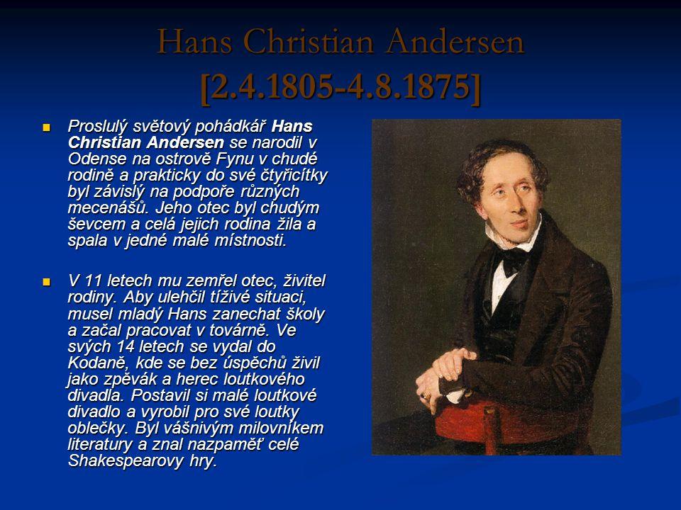 Hans Christian Andersen [2.4.1805-4.8.1875] Proslulý světový pohádkář Hans Christian Andersen se narodil v Odense na ostrově Fynu v chudé rodině a pra