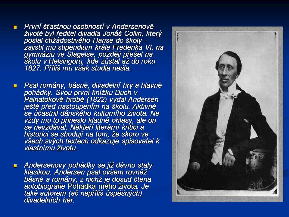 První šťastnou osobností v Andersenově životě byl ředitel divadla Jonáš Collin, který poslal ctižádostivého Hanse do školy - zajistil mu stipendium kr