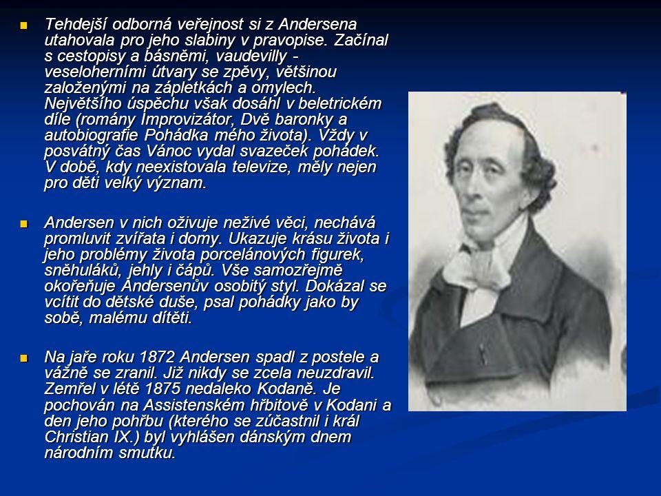 Tehdejší odborná veřejnost si z Andersena utahovala pro jeho slabiny v pravopise. Začínal s cestopisy a básněmi, vaudevilly - veseloherními útvary se