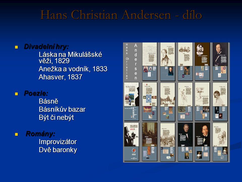 Hans Christian Andersen - dílo Divadelní hry: Divadelní hry: Láska na Mikulášské věži, 1829 Anežka a vodník, 1833 Ahasver, 1837 Poezie: Poezie:Básně B