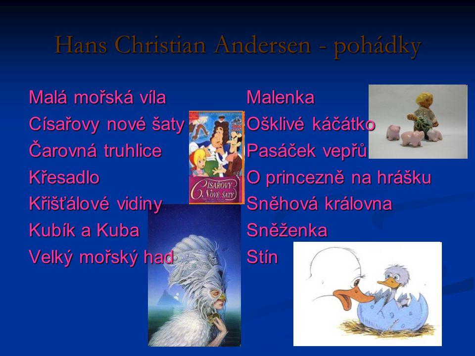 Hans Christian Andersen - pohádky Malá mořská víla Císařovy nové šaty Čarovná truhlice Křesadlo Křišťálové vidiny Kubík a Kuba Velký mořský had Malenk