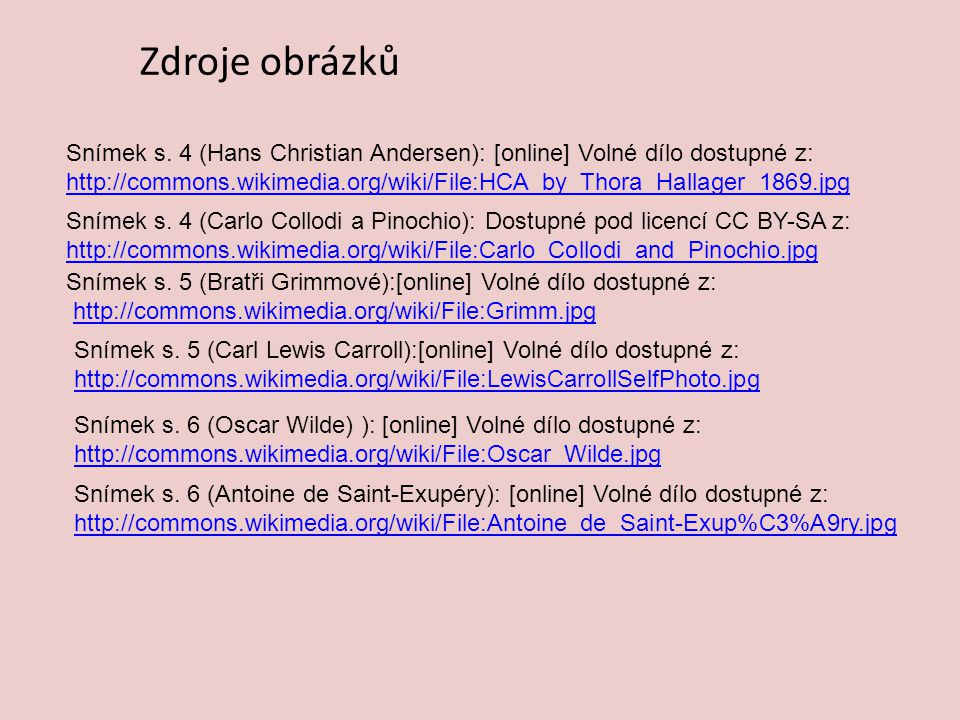 Zdroje obrázků Snímek s. 4 (Hans Christian Andersen): [online] Volné dílo dostupné z: http://commons.wikimedia.org/wiki/File:HCA_by_Thora_Hallager_186