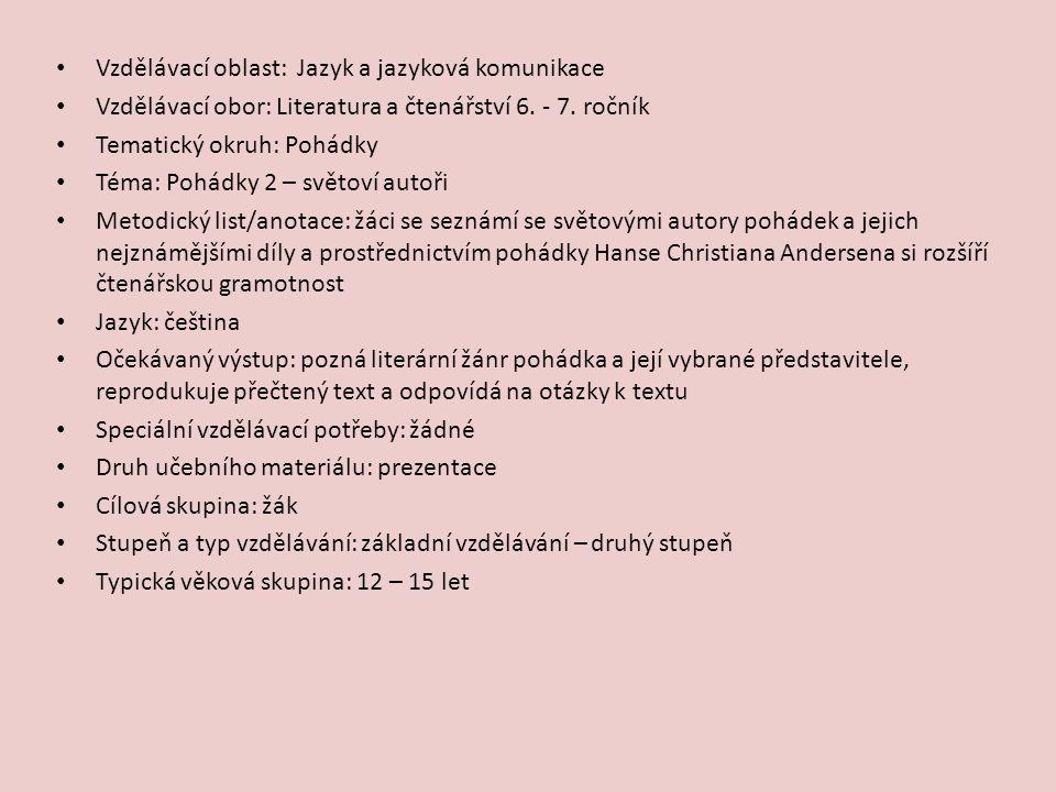 Vzdělávací oblast: Jazyk a jazyková komunikace Vzdělávací obor: Literatura a čtenářství 6. - 7. ročník Tematický okruh: Pohádky Téma: Pohádky 2 – svět