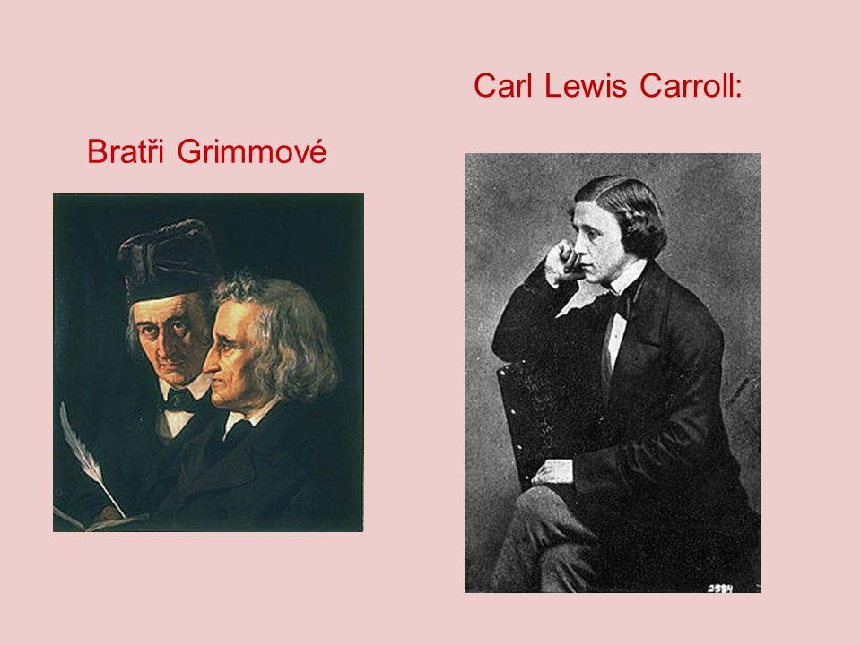 Bratři Grimmové Carl Lewis Carroll: