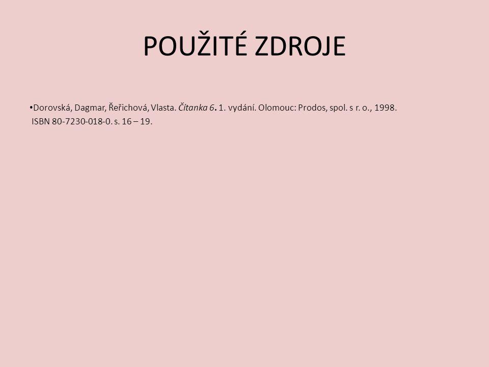 POUŽITÉ ZDROJE Dorovská, Dagmar, Řeřichová, Vlasta. Čítanka 6. 1. vydání. Olomouc: Prodos, spol. s r. o., 1998. ISBN 80-7230-018-0. s. 16 – 19.