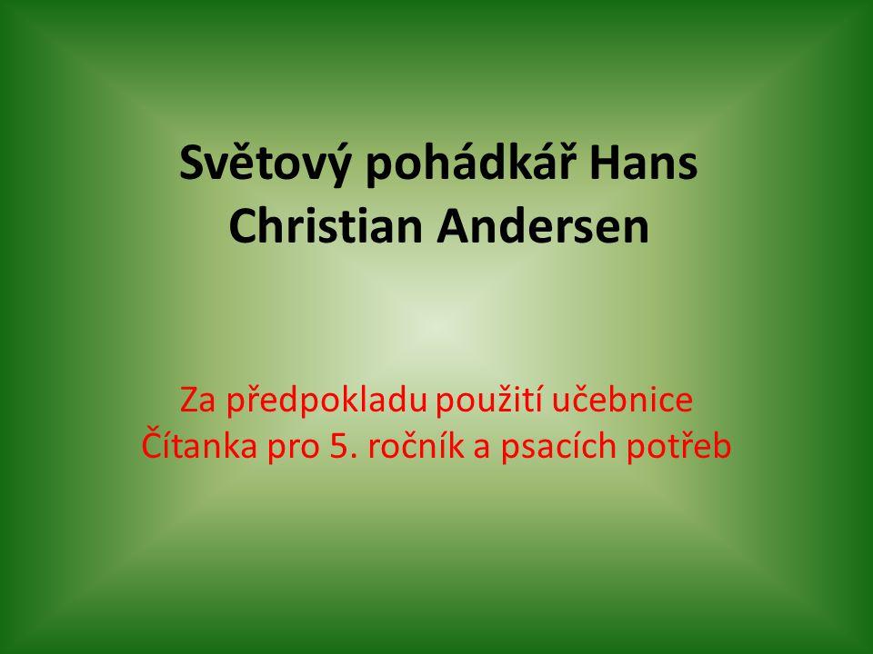 Světový pohádkář Hans Christian Andersen Za předpokladu použití učebnice Čítanka pro 5.