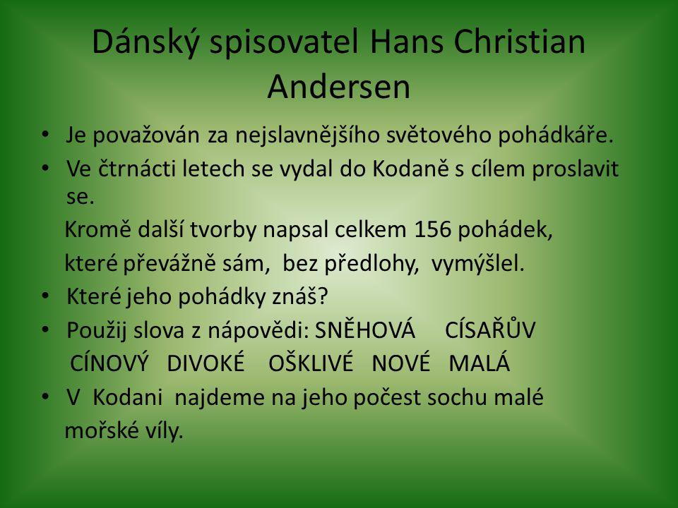 Dánský spisovatel Hans Christian Andersen Je považován za nejslavnějšího světového pohádkáře.