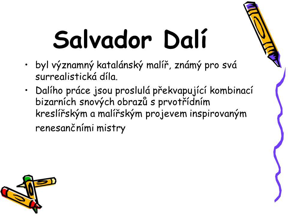 Salvador Dalí byl významný katalánský malíř, známý pro svá surrealistická díla. Dalího práce jsou proslulá překvapující kombinací bizarních snových ob