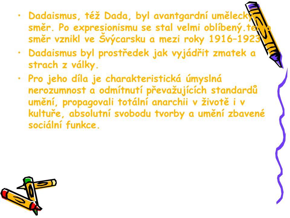 Dadaismus, též Dada, byl avantgardní umělecký směr. Po expresionismu se stal velmi oblíbený.tento směr vznikl ve Švýcarsku a mezi roky 1916–1923 Dadai