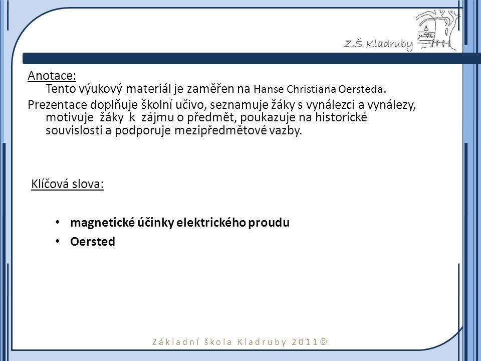 Základní škola Kladruby 2011  Anotace: Tento výukový materiál je zaměřen na Hanse Christiana Oersteda. Prezentace doplňuje školní učivo, seznamuje žá