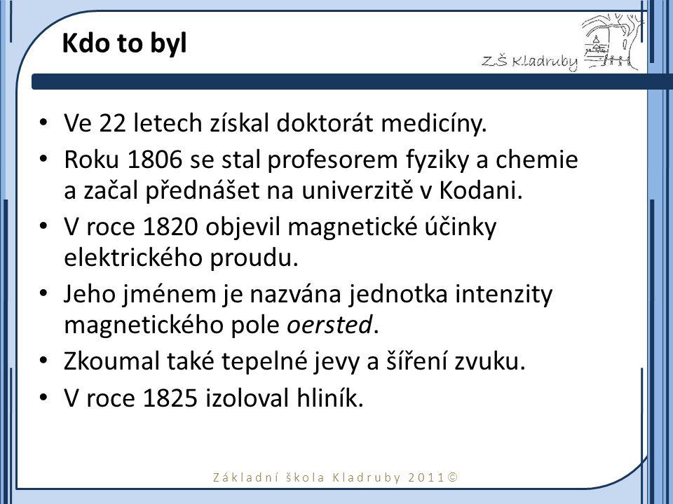 Základní škola Kladruby 2011  Kdo to byl Ve 22 letech získal doktorát medicíny. Roku 1806 se stal profesorem fyziky a chemie a začal přednášet na uni