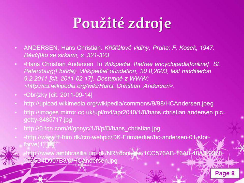 Powerpoint Templates Page 8 Použité zdroje ANDERSEN, Hans Christian. Křišťálové vidiny. Praha: F. Kosek, 1947. Děvč{tko se sirkami, s. 321-323. Hans C