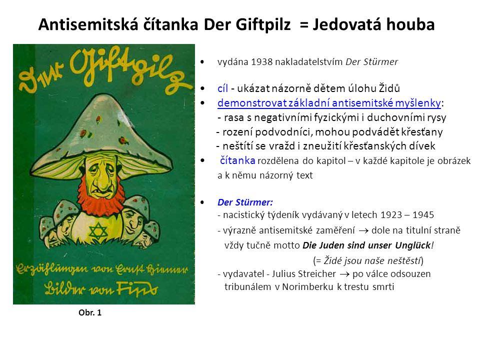Antisemitská čítanka Der Giftpilz = Jedovatá houba vydána 1938 nakladatelstvím Der Stürmer cíl - ukázat názorně dětem úlohu Židů demonstrovat základní