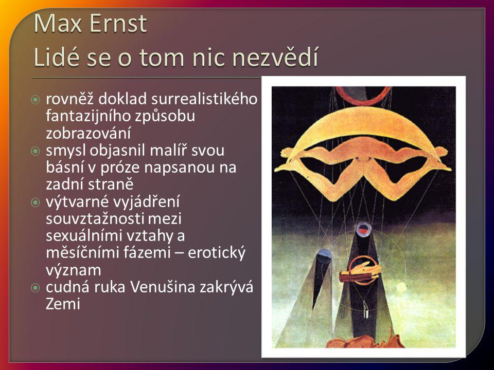  rovněž doklad surrealistikého fantazijního způsobu zobrazování  smysl objasnil malíř svou básní v próze napsanou na zadní straně  výtvarné vyjádření souvztažnosti mezi sexuálními vztahy a měsíčními fázemi – erotický význam  cudná ruka Venušina zakrývá Zemi