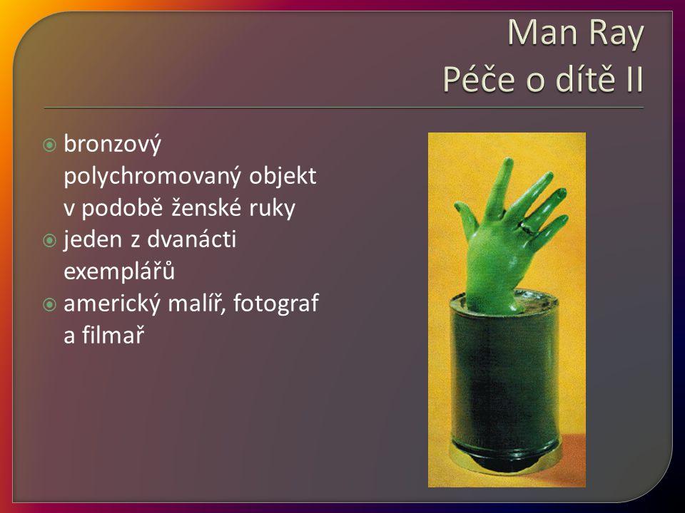  bronzový polychromovaný objekt v podobě ženské ruky  jeden z dvanácti exemplářů  americký malíř, fotograf a filmař
