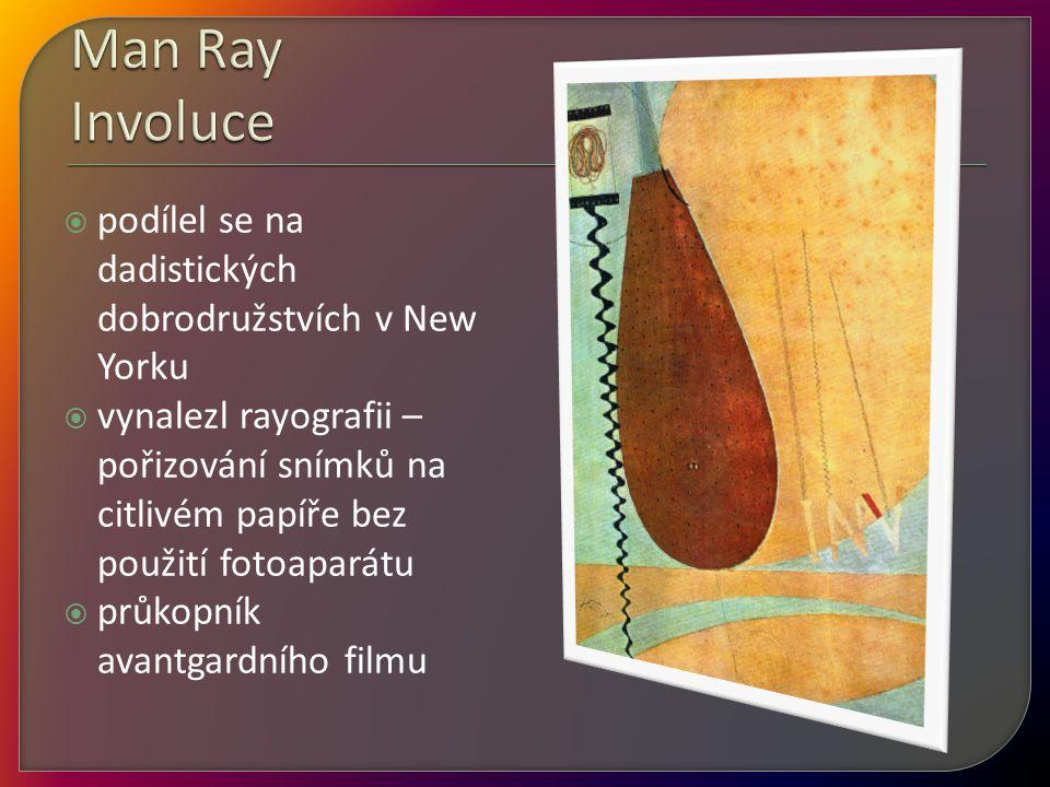  podílel se na dadistických dobrodružstvích v New Yorku  vynalezl rayografii – pořizování snímků na citlivém papíře bez použití fotoaparátu  průkop