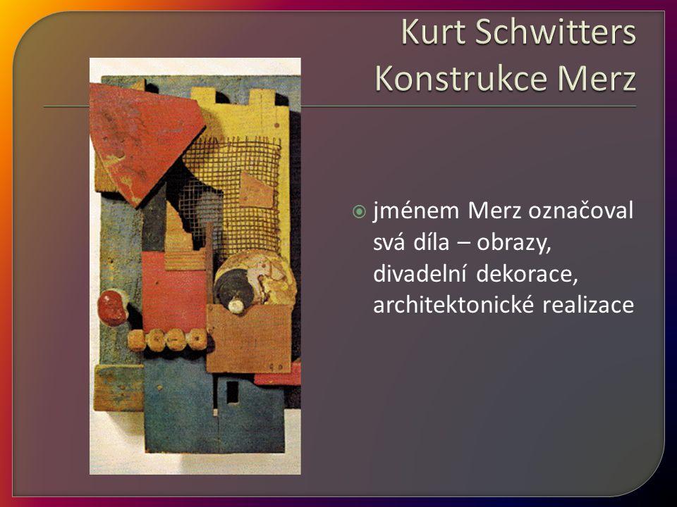  jménem Merz označoval svá díla – obrazy, divadelní dekorace, architektonické realizace