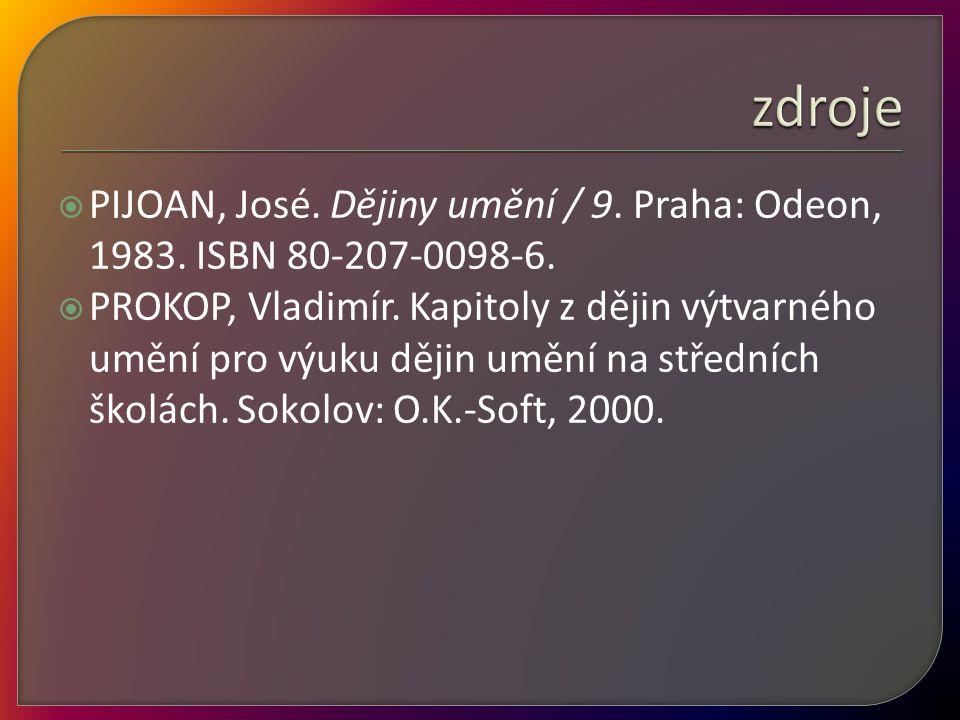  PIJOAN, José. Dějiny umění / 9. Praha: Odeon, 1983. ISBN 80-207-0098-6.  PROKOP, Vladimír. Kapitoly z dějin výtvarného umění pro výuku dějin umění