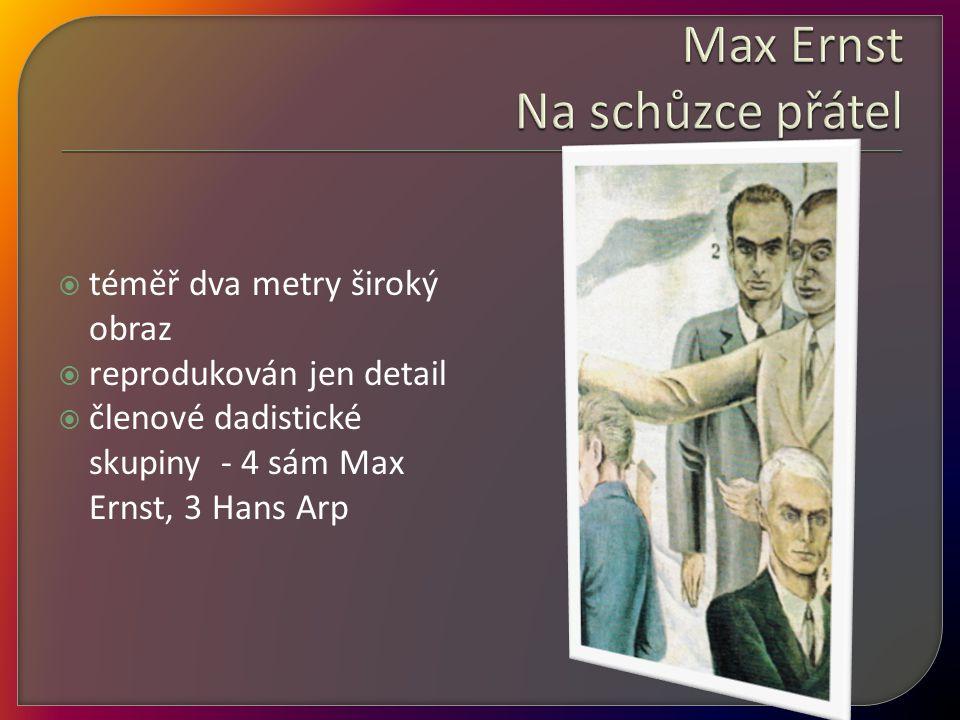  téměř dva metry široký obraz  reprodukován jen detail  členové dadistické skupiny - 4 sám Max Ernst, 3 Hans Arp