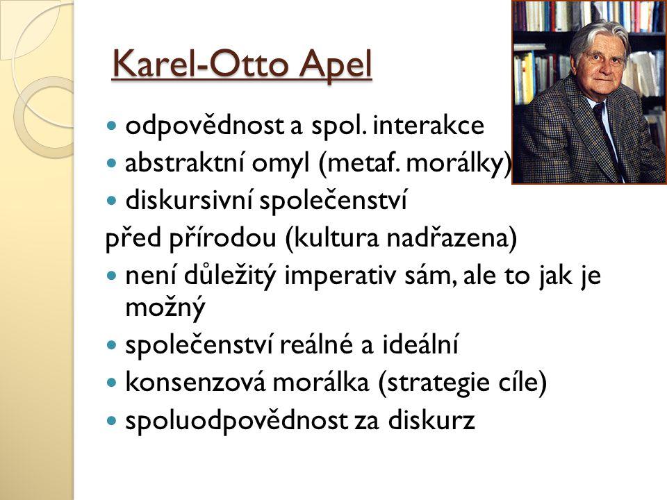 Karel-Otto Apel odpovědnost a spol. interakce abstraktní omyl (metaf. morálky) diskursivní společenství před přírodou (kultura nadřazena) není důležit